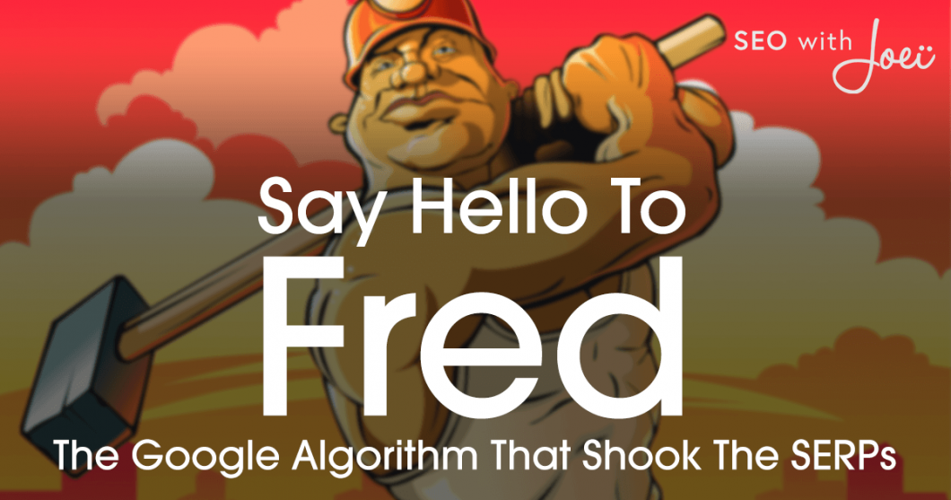 Say Hello to Fred: The Google Algorithm update That Shook the SERPs